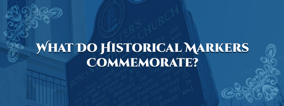 What do historical markers commemorate